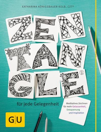 Zentangle® für jede Gelegenheit: Meditatives Zeichnen für mehr Gelassenheit, Entspannung und Inspiration (GU Kreativ Spezial)