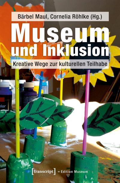 Museum und Inklusion: Kreative Wege zur kulturellen Teilhabe (Edition Museum)