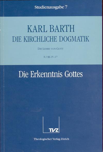 Die kirchliche Dogmatik, Studienausgabe, 31 Bde., Bd.7, Die Erkenntnis Gottes: Bd. 7: II. Die Lehre von Gott. 1. Die Erkenntnis Gottes : §§ 25 - 27