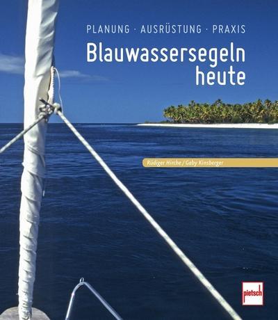 Blauwassersegeln heute: Planung - Ausführung - Praxis