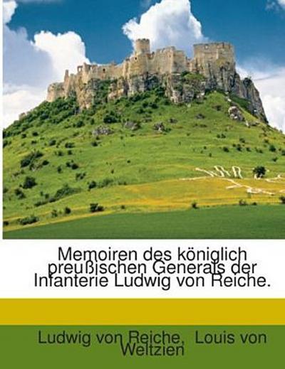 Memoiren des königlich preußischen Generals der Infanterie Ludwig von Reiche.