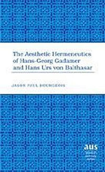 The Aesthetic Hermeneutics of Hans-Georg Gadamer and Hans Urs von Balthasar