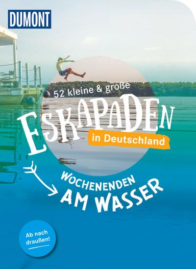 52 kleine & große Eskapaden in Deutschland, Wochenenden am Wasser