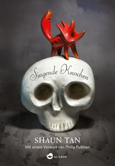 Singende Knochen; Ill. v. Tan, Shaun; Übers. v. Tichy, Martina; Deutsch