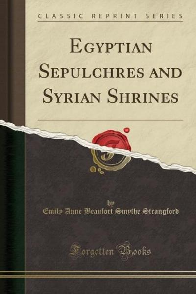 Egyptian Sepulchres and Syrian Shrines (Classic Reprint)