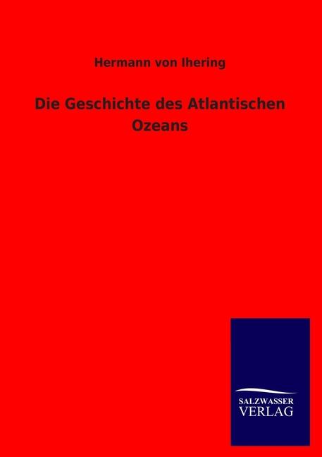 Die Geschichte des Atlantischen Ozeans Hermann von Ihering