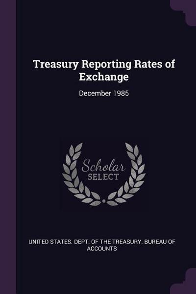 Treasury Reporting Rates of Exchange: December 1985