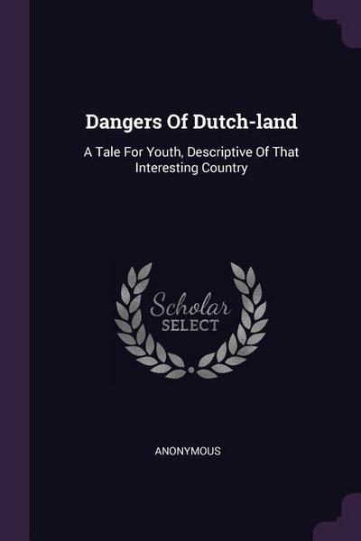 Dangers of Dutch-Land: A Tale for Youth, Descriptive of That Interesting Country