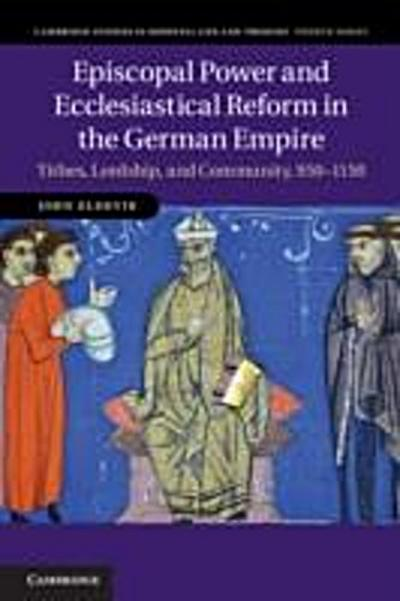 Episcopal Power and Ecclesiastical Reform in the German Empire