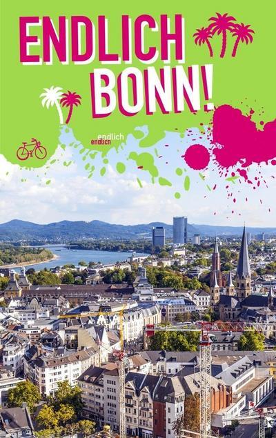 Endlich Bonn!: Dein Stadtführer (»Endlich ...!« Dein Stadtführer) - Rap Verlag - Taschenbuch, Deutsch, Diana-Isabel Scheffen,Sascha Becker,Sarah Schönfeld,Kirsten Schwarzer,Eva Stannigel, Dein Stadtführer, Dein Stadtführer