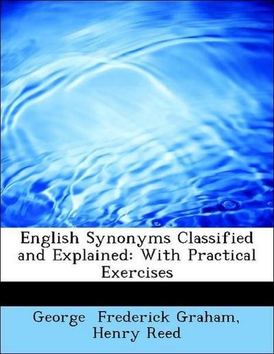 English Synonyms Classified and Explained: With Practical Exercises