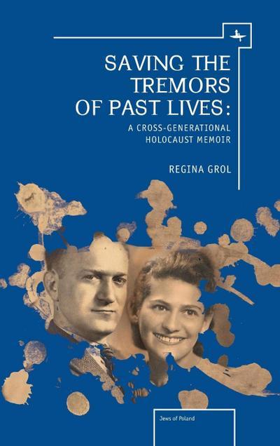 Saving the Tremors of Past Lives: A Cross-Generational Holocaust Memoir