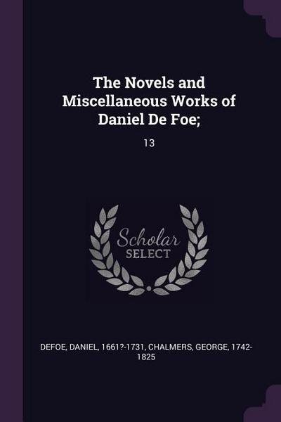 The Novels and Miscellaneous Works of Daniel de Foe;: 13