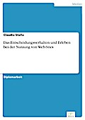 Das Entscheidungsverhalten und Erleben bei der Nutzung von Web-Sites - Claudia Stalla