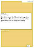 Die Umsetzung der Mitarbeiterintegration bei Unternehmenszusammenschlüssen als personalpolitische Herausforderung - Ulrike Leu