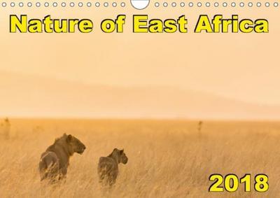Nature of East Africa 2018 (Wall Calendar 2018 DIN A4 Landscape)