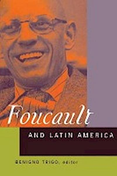 Foucault and Latin America: Appropriations and Deployments of Discursive Analysis