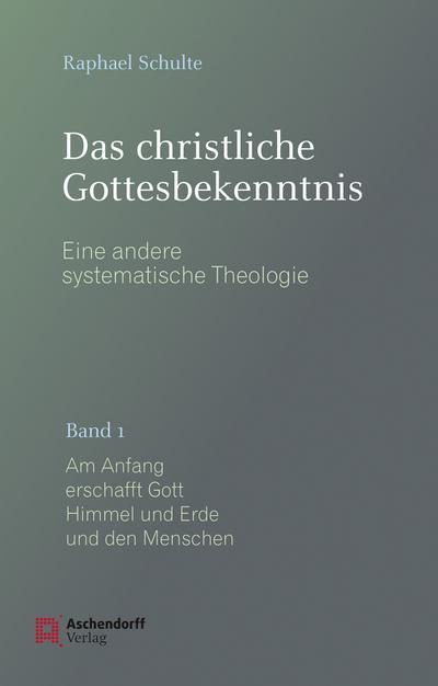 Das christliche Gottesbekenntnis. Eine andere Systematische Theologie