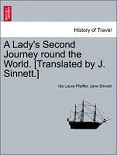 A Lady's Second Journey round the World. [Translated by J. Sinnett.] Vol. I