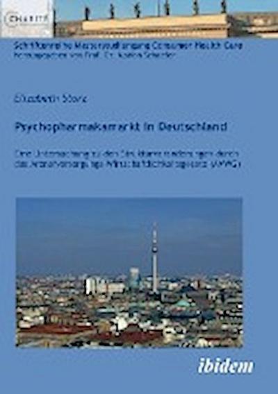 Psychopharmakamarkt in Deutschland: Eine Untersuchung zu den Strukturveränderungen durch das Arzneiversorgungs-Wirtschaftlichkeitsgesetz (AVWG) (Schriftenreihe Masterstudiengang Consumer Health Care)