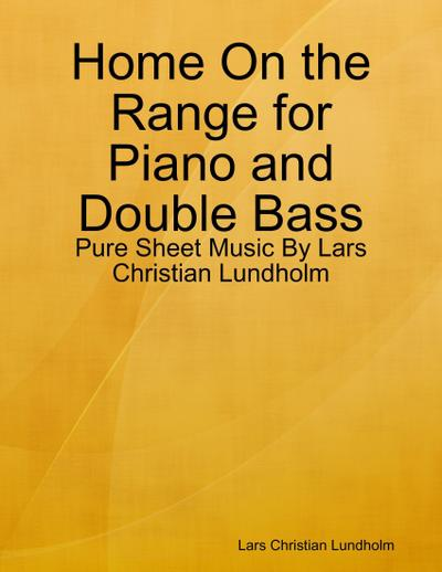 Home On the Range for Piano and Double Bass - Pure Sheet Music By Lars Christian Lundholm