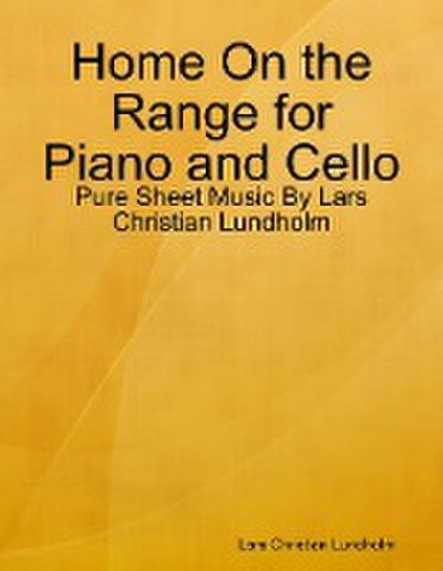 Home On the Range for Piano and Cello - Pure Sheet Music By Lars Christian Lundholm