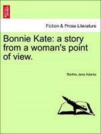 Bonnie Kate: a story from a woman's point of view. Second Edition
