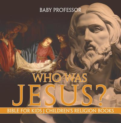 Who Was Jesus? Bible for Kids | Children's Religion Books