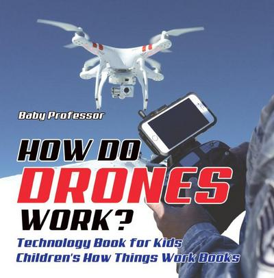 How Do Drones Work? Technology Book for Kids | Children's How Things Work Books