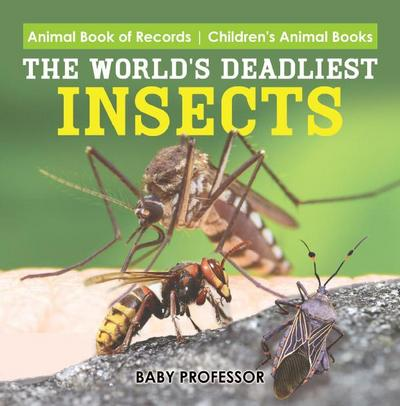 The World's Deadliest Insects - Animal Book of Records | Children's Animal Books