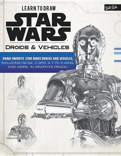 Learn to Draw Star Wars: Droids & Vehicles: Draw Favorite Star Wars Droids and Vehicles, Including R2-D2, C-3po, a T-70 X-Wing, and More, in Graphite