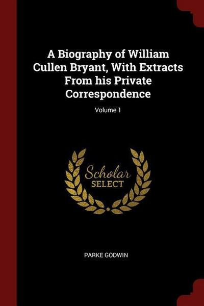 A Biography of William Cullen Bryant, with Extracts from His Private Correspondence; Volume 1