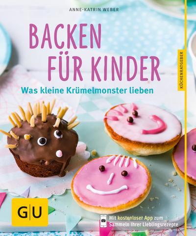 Backen für Kinder; Was kleine Krümelmonster lieben; GU Küchenratgeber; Deutsch