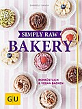 Simply Raw Bakery: Rohköstlich & vegan backen ...