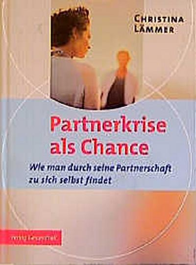 Partnerkrise als Chance - Verlag Gesundheit - Gebundene Ausgabe, Deutsch, Christina Lämmer, Wie man durch seine Partnerschaft zu sich selbst findet, Wie man durch seine Partnerschaft zu sich selbst findet