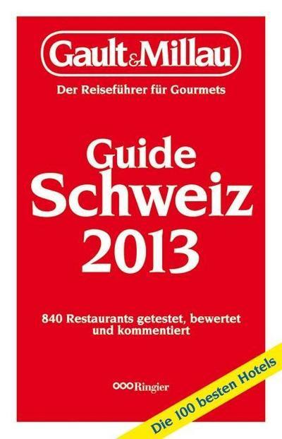 Gault&Millau Schweiz 2013: Der Reiseführer für Gourmets