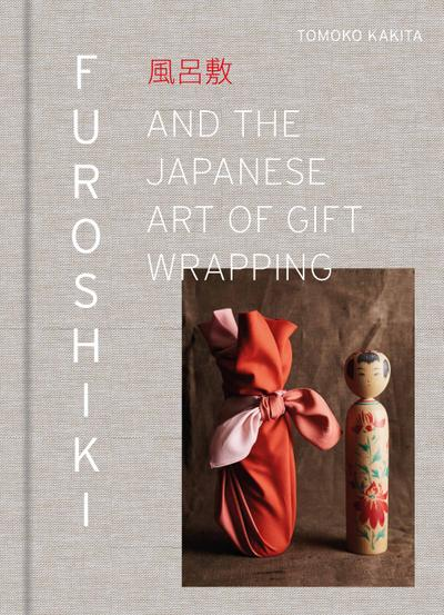 Furoshiki: And the Japanese Art of Gift Wrapping