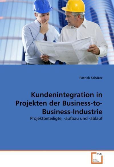 Kundenintegration in Projekten der Business-to-Business-Industrie