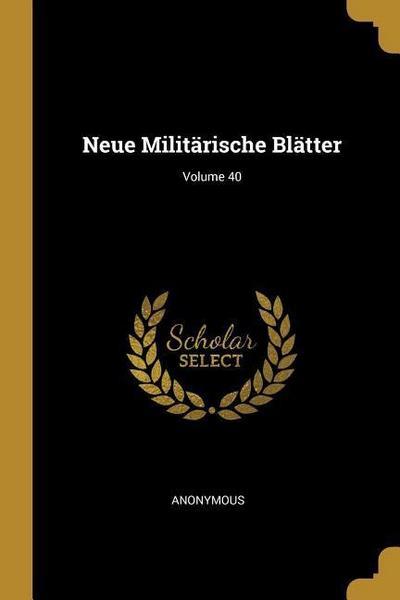 Neue Militärische Blätter; Volume 40