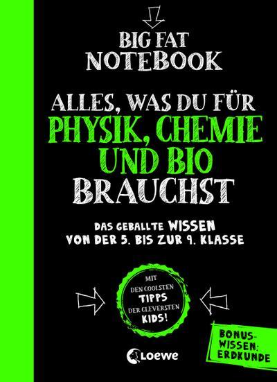 Big Fat Notebook - Alles, was du für Physik, Chemie und Bio brauchst - Das geballte Wissen von der 5. bis zur 9. Klasse. Mit Bonuswissen: Erdkunde