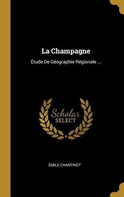 La Champagne: Étude de Géographie Régionale ...
