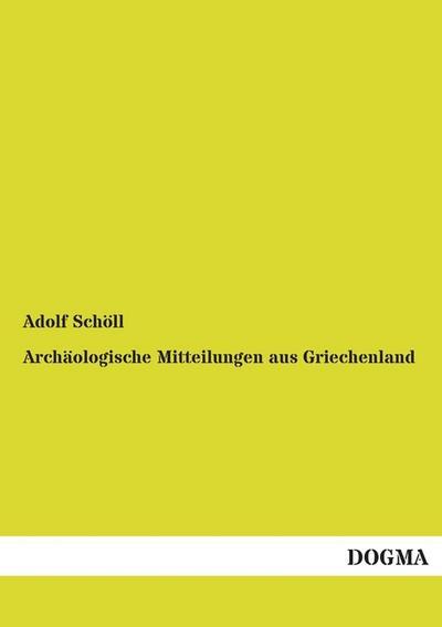 Archäologische Mitteilungen aus Griechenland - Dogma - Taschenbuch, Deutsch, Adolf Schöll, ,