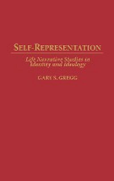 Self-Representation: Life Narrative Studies in Identity and Ideology