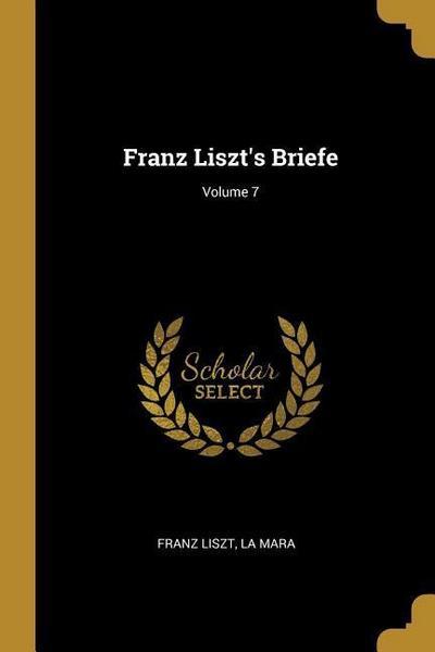 Franz Liszt's Briefe; Volume 7