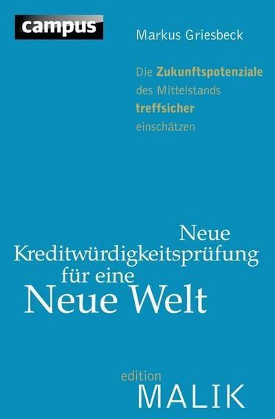Neue Kreditwürdigkeitsprüfung für eine Neue Welt: Die Zukunftspotenziale des Mittelstands treffsicher einschätzen (editionMALIK)