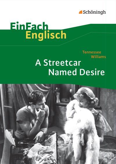 EinFach Englisch Textausgaben - Textausgaben für die Schulpraxis: EinFach Englisch Textausgaben: Tennessee Williams: A Streetcar Named Desire: ... Tennessee Williams: A Streetcar Named Desire