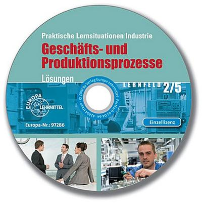 Geschäfts- und Produktionsprozesse, Lösungen, Lernfeld 2/5, CD-ROM Praktische Lernsituationen Industrie. Einzellizenz