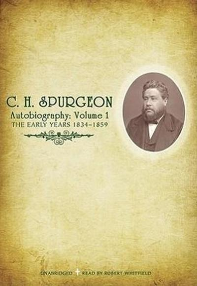 C.H. Spurgeon Autobiography: Volume 1: The Early Years, 1834-1859