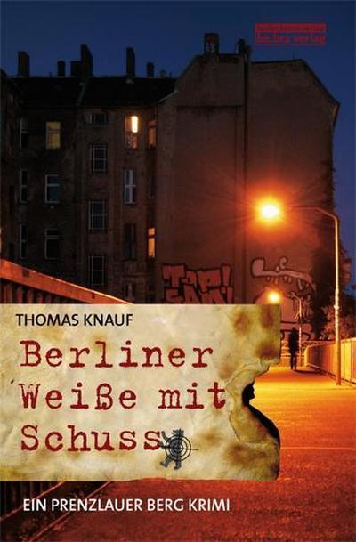 Berliner Weiße mit Schuss: Ein Prenzlauer Berg Krimi