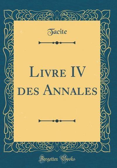 Livre IV Des Annales (Classic Reprint)